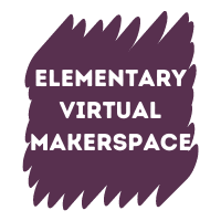 Elementary Virtual Makerspace